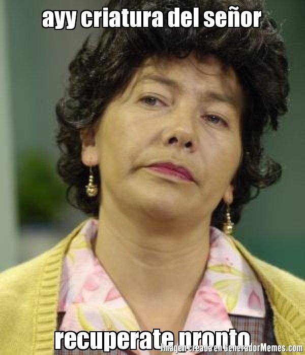 ayy criatura del se�or recuperate pronto | Doña Lucha meme
