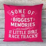 Some of the biggest memories are made at little dirt race tracks pillow from 4 Left Turns.