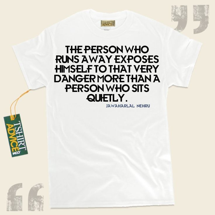 The person who runs away exposes himself to that very danger more than a person who sits quietly.-Jawaharlal Nehru This excellent  reference tee shirt  doesn't go out of style. We recommend timeless  reference tshirts ,  words of advice t-shirts ,  beliefs shirts , and  literature tee... - http://www.tshirtadvice.com/jawaharlal-nehru-t-shirts-the-person-who-life-tshirts/