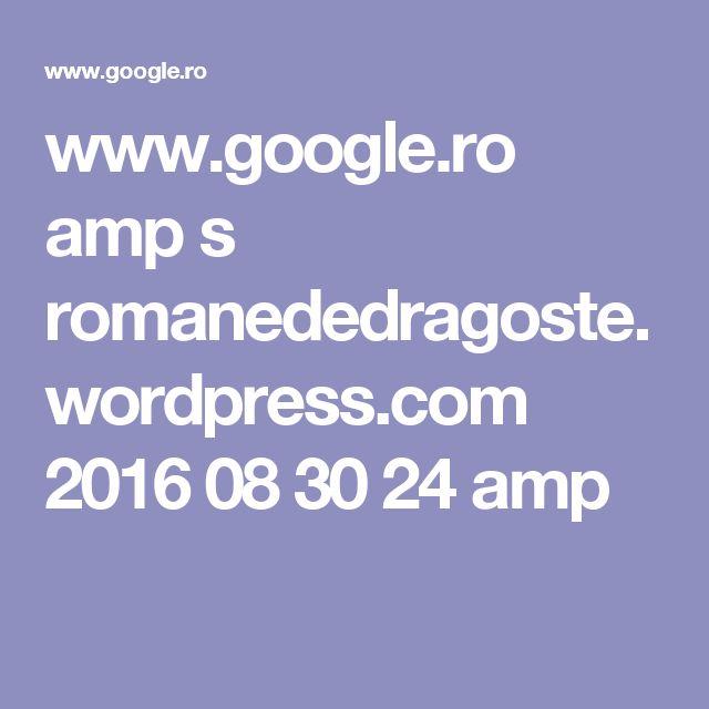 www.google.ro amp s romanededragoste.wordpress.com 2016 08 30 24 amp