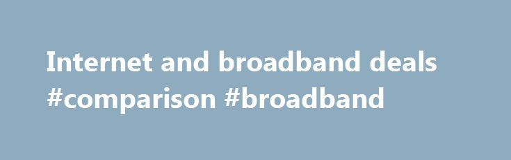 Internet and broadband deals #comparison #broadband http://broadband.remmont.com/internet-and-broadband-deals-comparison-broadband/  #internet and broadband deals # The cookie settings on this webpage are set to 'allow all cookies' to give you the very best experience. If you continue without changing these settings you consent to this – but if you want to you can change your settings at any time at the bottom of this page. Cookies are very small text files that are stored on your computer…