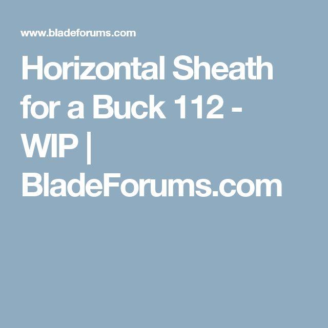 Horizontal Sheath for a Buck 112 - WIP   BladeForums.com