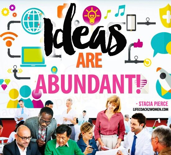 Ideas are so abundant! What are you doing to spark your creativity? Take time out today to create an atmosphere that will free your mind to be its creative best!