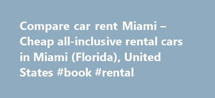 Compare car rent Miami – Cheap all-inclusive rental cars in Miami (Florida), United States #book #rental http://rental.remmont.com/compare-car-rent-miami-cheap-all-inclusive-rental-cars-in-miami-florida-united-states-book-rental/  #compare rental car rates # Compare car rent Miami. Florida, USA You can also hire cars in Miami, Oklahoma (USA) Rent a car in Miami: cheap and with the best rental conditions service. We guide you to the best car rental deals and provide all the information you…