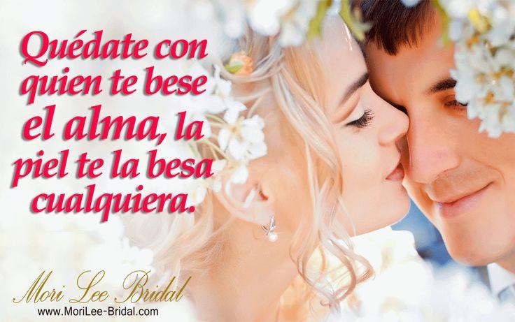 Quédate con quien te Besa el Alma... #boda   #bodasoriginales   #amor   #frasesypensamientos   #frasesdeamor   #amar   #vestidodenovia   #pensamientos