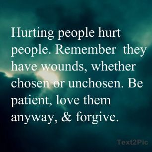 Hurting people, hurt people. Sometimes they justify it, sometimes they blame it on others, and sometimes they don't even know they're doing it.  God commands us to love them anyway - and we can do that with God's grace.