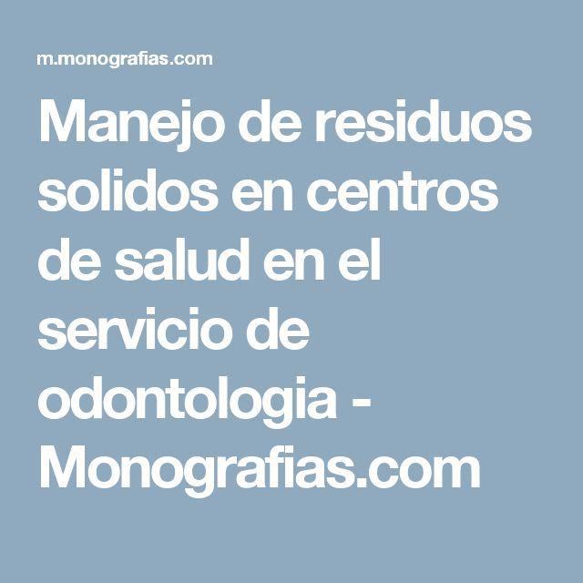 Manejo de residuos solidos en centros de salud en el servicio de odontologia - Monografias.com