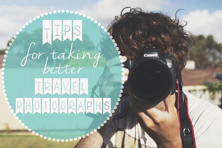 TIPS FOR TAKING BETTER TRAVEL PHOTOGRAPHS