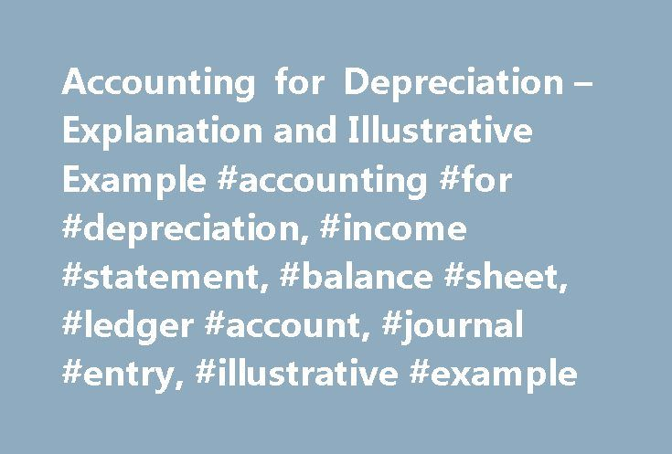 Accounting for Depreciation – Explanation and Illustrative Example #accounting #for #depreciation, #income #statement, #balance #sheet, #ledger #account, #journal #entry, #illustrative #example http://internet.nef2.com/accounting-for-depreciation-explanation-and-illustrative-example-accounting-for-depreciation-income-statement-balance-sheet-ledger-account-journal-entry-illustrative-example/  # Accounting Treatment of Depreciation Depreciation is systematic allocation the cost of a fixed…