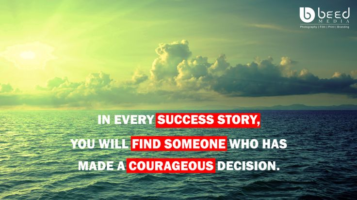 IN EVERY SUCCESS STORY, YOU WILL FIND SOMEONE WHO HAS MADE A COURAGEOUS DECISION. Be smart be Like #beedmedia @BeedMedia