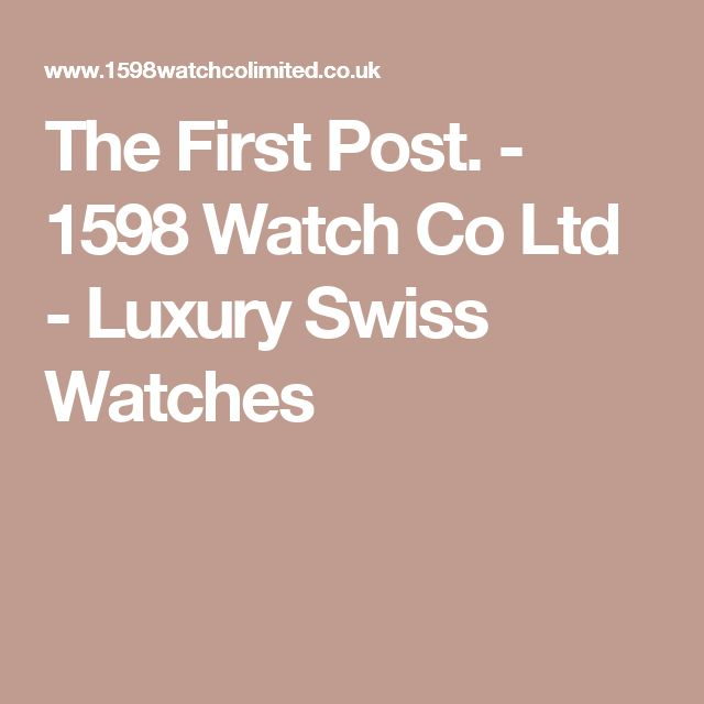 The First Post. - 1598 Watch Co Ltd - Luxury Swiss Watches
