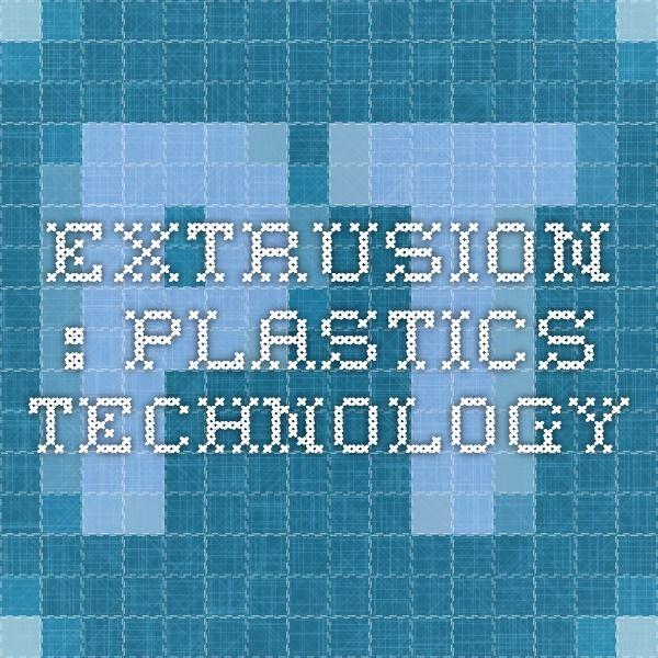 Extrusion : Plastics Technology