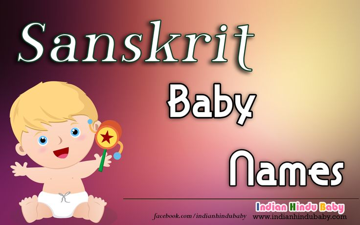 Let's check out the list of sanskrit baby names - https://www.indianhindubaby.com/sanskrit-baby-names/