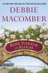 ROSE HARBOR IN BLOOM is the second book in my Rose Harbor Series.  It will be released this August. #debbiemacomber #roseharborinbloom #theinnatroseharbor