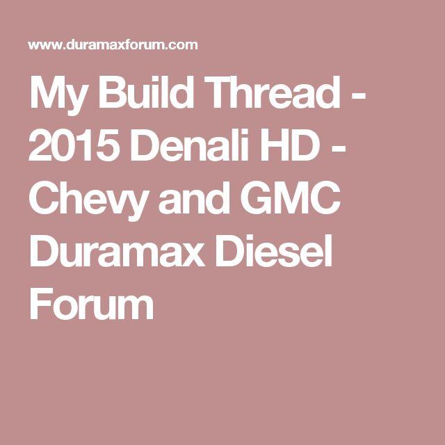 My Build Thread - 2015 Denali HD - Chevy and GMC Duramax Diesel Forum