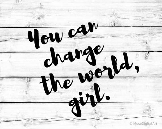 You Can Change The World Girl Svg Girl Quote Svg Believe In