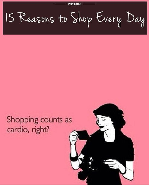 Shopaholics, unite: it's totally acceptable (and just a smart idea) to be shopping every day
