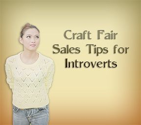 Craft Fair Sales Tips for Introverts. Do you struggle with sales and marketing or being social? Learn how to harness your natural strengths and tern your introverted tendencies into rewarding sales without the anxiety inducing traditional sales gimmicks.