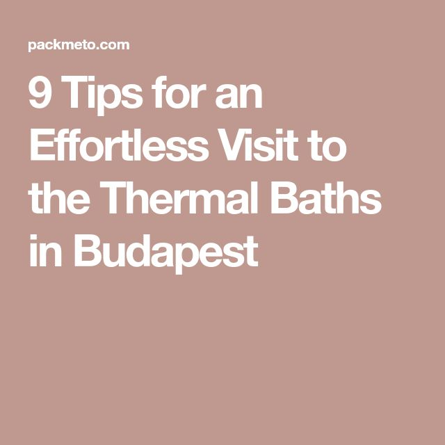 9 Tips for an Effortless Visit to the Thermal Baths in Budapest