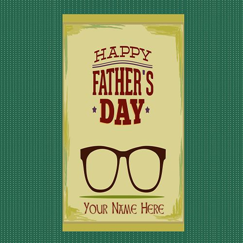 Write Your Name On Happy Fathers Day Pictures Online. Online Wishes Happy Fathers Day Pic Free Download.Latest Images Of Happy Fathers Day Free.