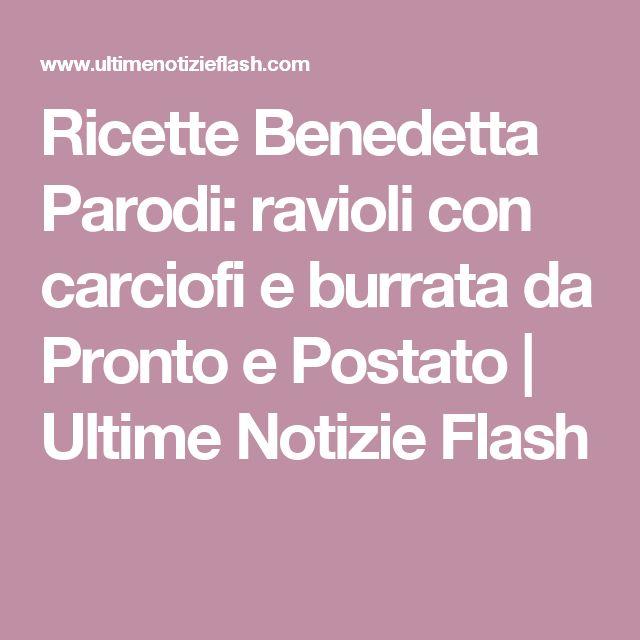 Ricette Benedetta Parodi: ravioli con carciofi e burrata da Pronto e Postato | Ultime Notizie Flash