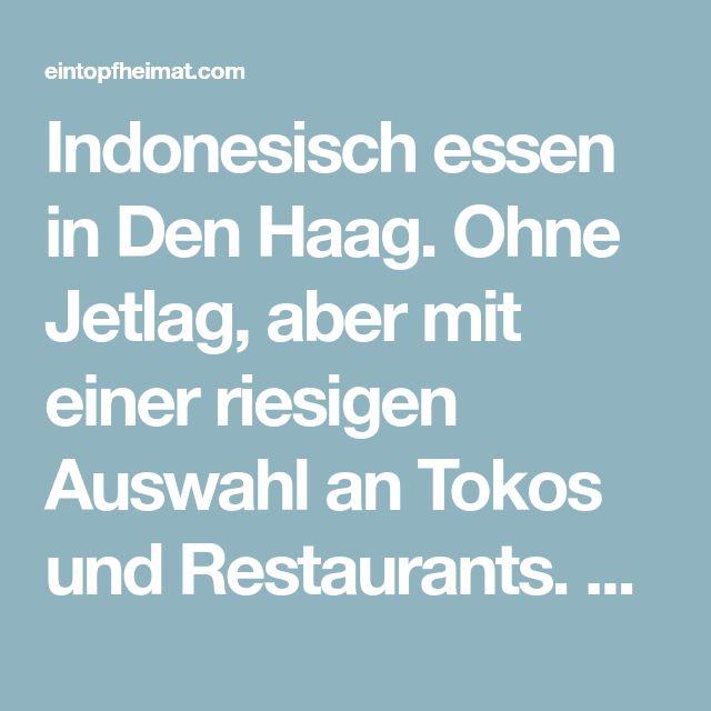 Indonesisch essen in Den Haag. Ohne Jetlag, aber mit einer riesigen Auswahl an Tokos und Restaurants. Hier sind meine Geheimtipps.