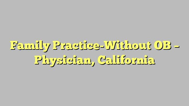 Family Practice-Without OB - Physician, California