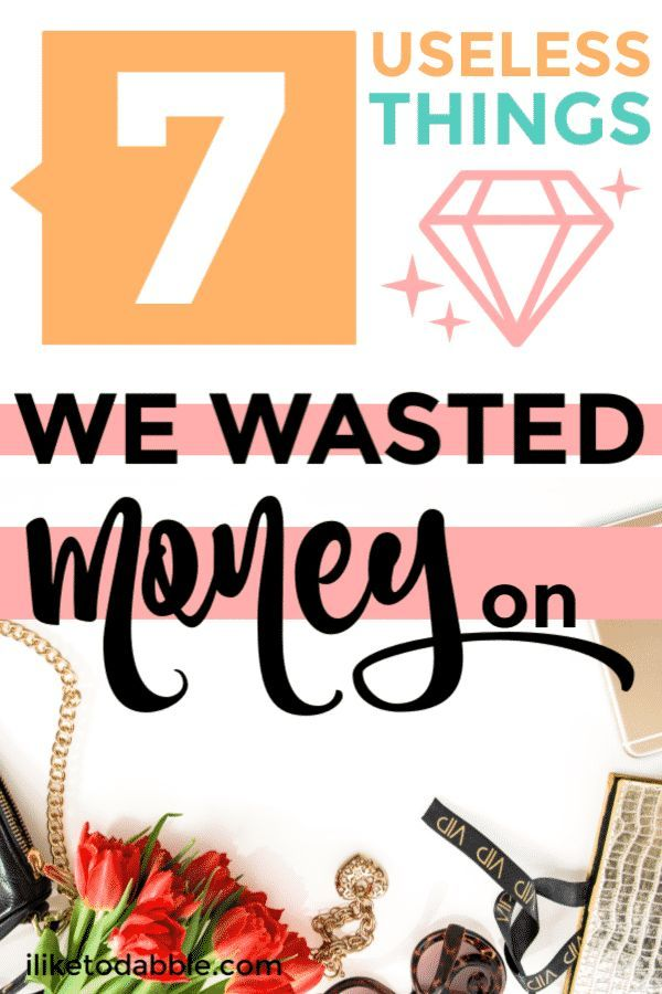 7 Useless Things We Wasted Money On Financial Tips Money