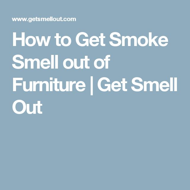 How to Get Smoke Smell out of Furniture | Get Smell Out                                                                                                                                                                                 More