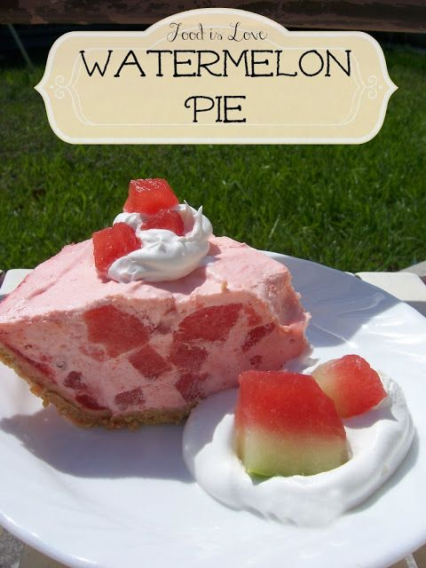 Food is Love: Memorial Day Refreshing Treat, Watermelon Pie!