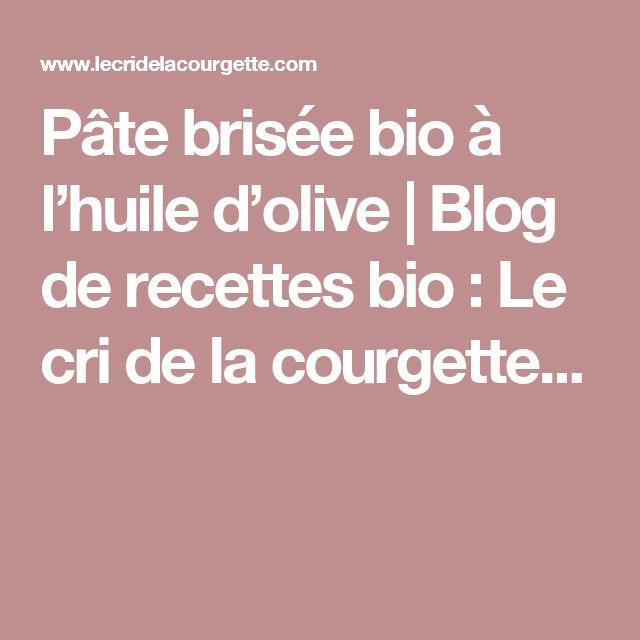 Pâte brisée bio à l'huile d'olive | Blog de recettes bio : Le cri de la courgette...
