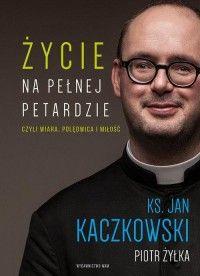 Życie na pełnej petardzie (oprawa twarda, 248 stron, rok wydania 2015) - Jan Kaczkowski, Piotr Żyłka - Książka - Księgarnia internetowa Bonito.pl