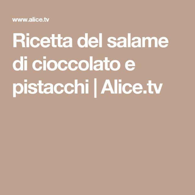 Ricetta del salame di cioccolato e pistacchi | Alice.tv