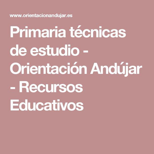 Primaria técnicas de estudio - Orientación Andújar - Recursos Educativos