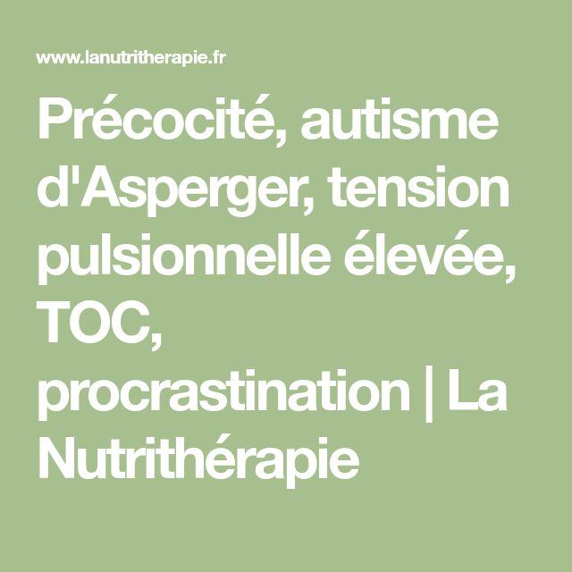 Précocité, autisme d'Asperger, tension pulsionnelle élevée, TOC, procrastination   La Nutrithérapie
