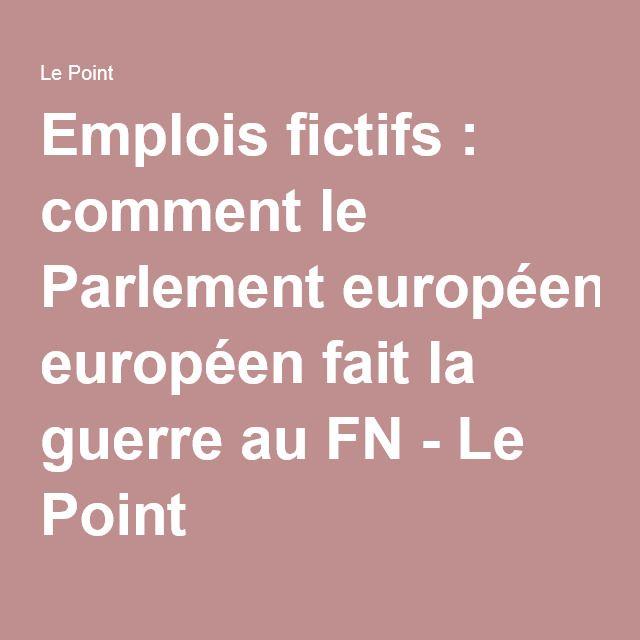 Emplois fictifs : comment le Parlement européen fait la guerre au FN - Le Point