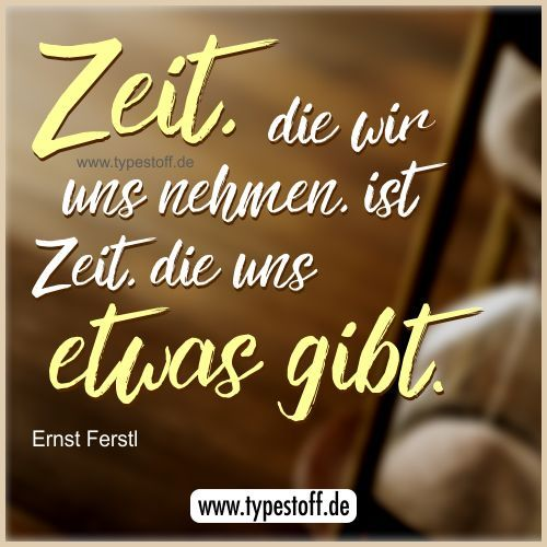 Zeit, die wir uns nehmen, ist Zeit, die uns etwas gibt. *** #zeit #verschenken #nutzen #typestoff #zitat #zitate #spruch #sprüche *** mehr auf http://de.dawanda.com/shop/typestoff