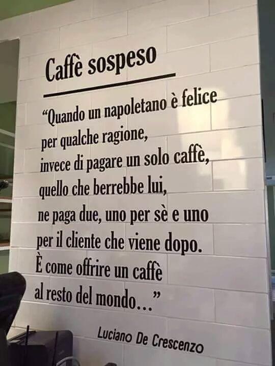 Un caffè sospeso… Che lasci pagato e non sai chi lo berrà… Dovremmo amare le persone così… Senza aspettative…