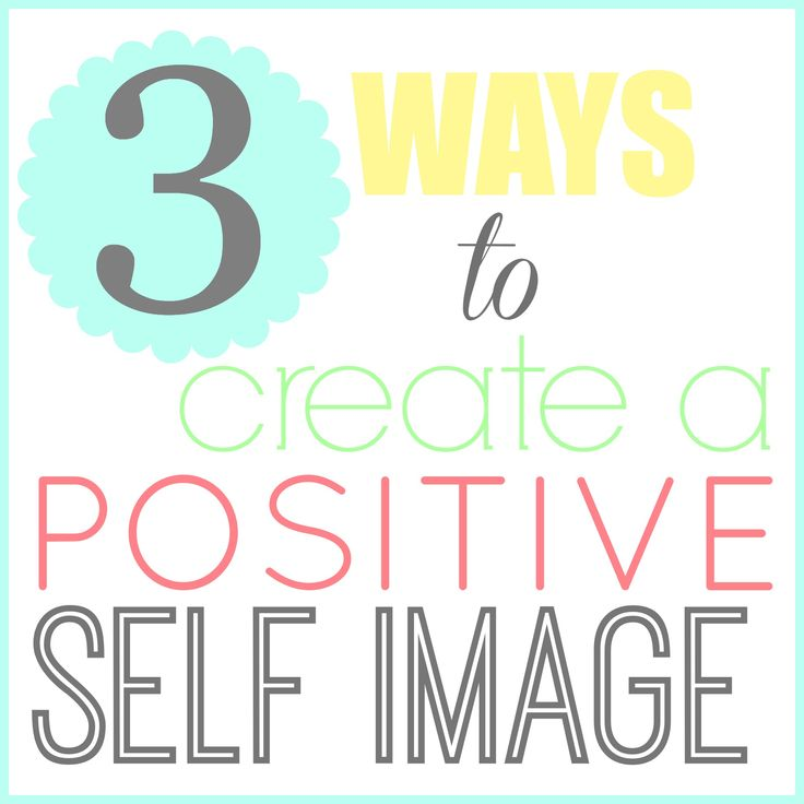 3 Ways to Create a Positive Self Image