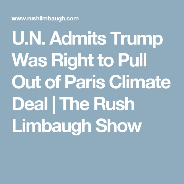 U.N. Admits Trump Was Right to Pull Out of Paris Climate Deal | The Rush Limbaugh Show