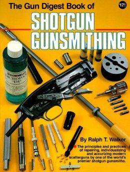 The Gun Digest Book of Shotgun Gunsmithing: Ralph T. Walker: 9780910676540: Amazon.com: Books