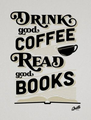 trinke guten Kaffee und lies gute Bücher // drink good coffee and read good books