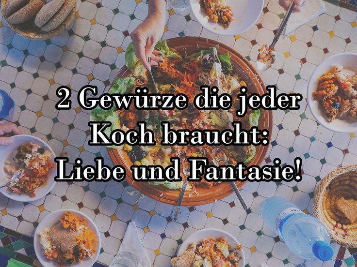 Nur 2 Gewürze braucht ein Koch: Liebe und Fantasie!