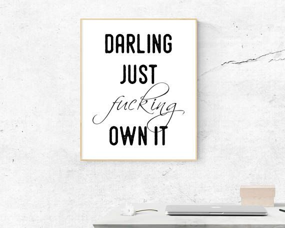 Darling Just Fucking Own It  Motivational Print  Lady Boss
