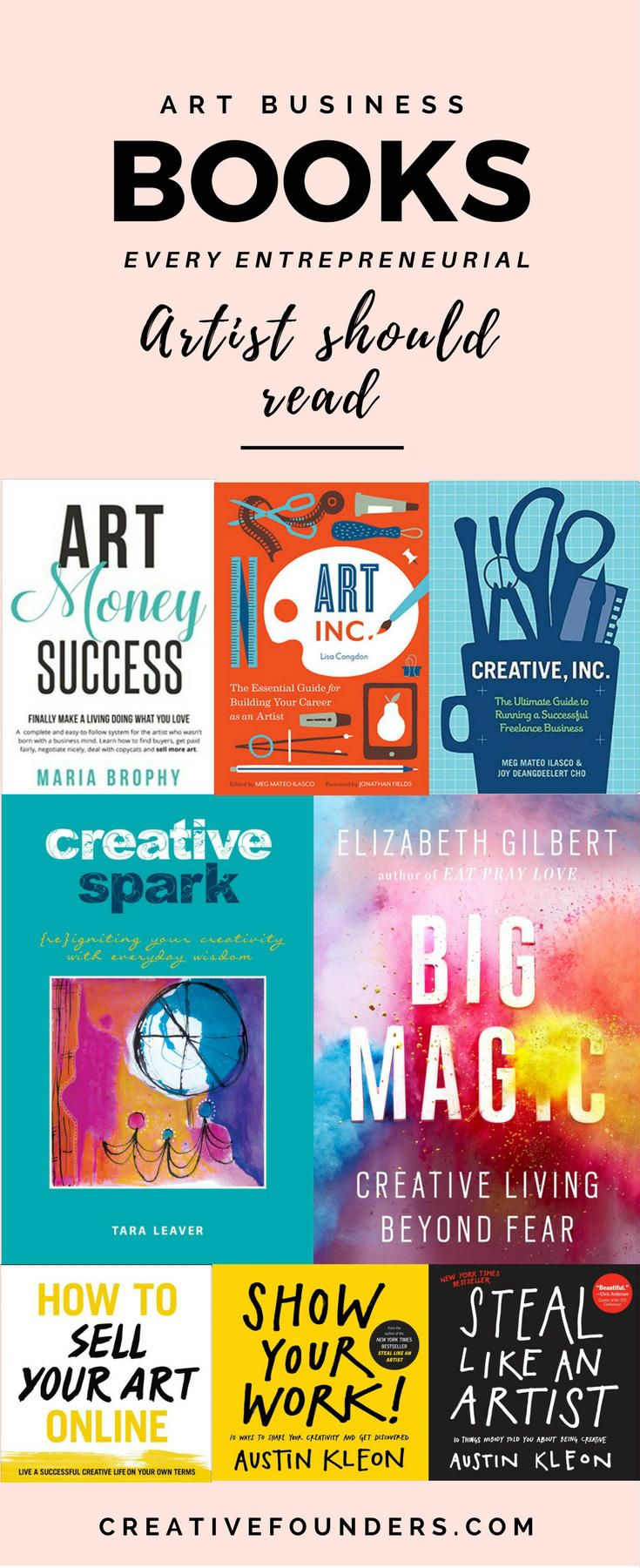 Art Business Books Every Entrepreneurial Artist Should Read // Art Money Success - Maria Brophy // Art Inc // Creative, Inc // Creative Spark - Tara Leaver // Big Magic // How to Sell Your Art Online - Cory Huff // Show Your Work // Steal Like An Artist // Sell Art // Sell Art Online // Artist Website