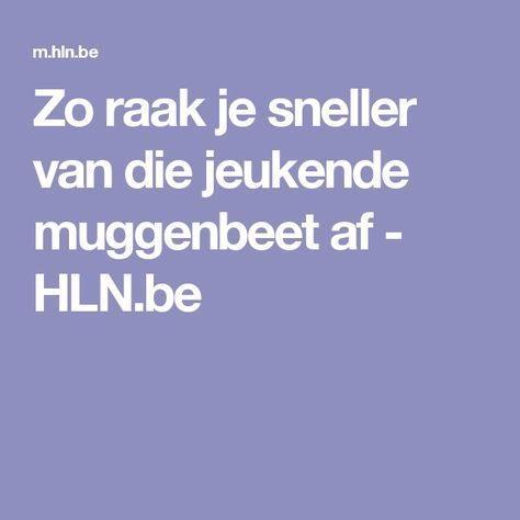 Zo raak je sneller van die jeukende muggenbeet af - HLN.be