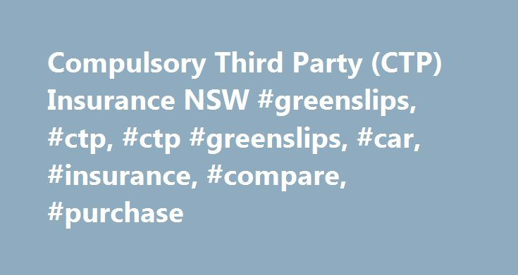 Compulsory Third Party (CTP) Insurance NSW #greenslips, #ctp, #ctp #greenslips, #car, #insurance, #compare, #purchase http://india.remmont.com/compulsory-third-party-ctp-insurance-nsw-greenslips-ctp-ctp-greenslips-car-insurance-compare-purchase/  # CTP Insurance CTP Insurance NSW What is CTP Insurance NSW? Compulsory third party (CTP) insurance provides compensation for people injured or killed when your vehicle is involved in an accident. The insurer providing the NSW CTP is indemnifying…
