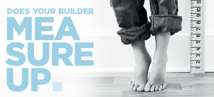 Building With Us - Does Your Builder Measure Up?