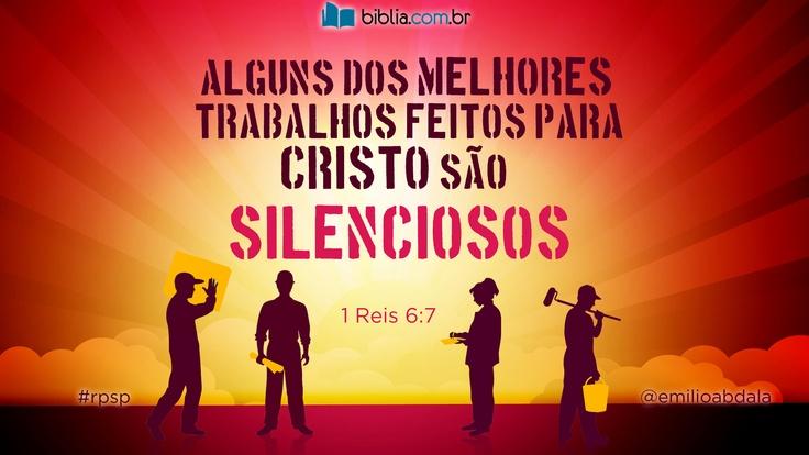 """""""Alguns dos melhores trabalhos feitos para Cristo são silenciosos."""" 1Reis 6:7 #rpsp @emilioabdala"""