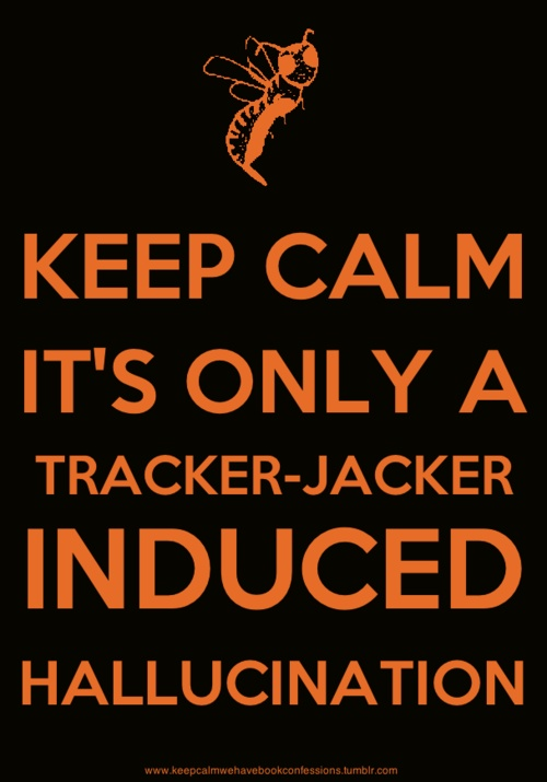 It's only tracker jacker induced...XD